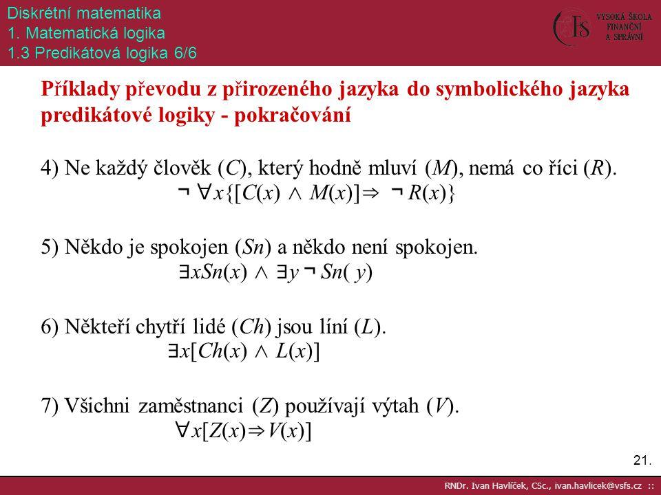 21. RNDr. Ivan Havlíček, CSc., ivan.havlicek@vsfs.cz :: Diskrétní matematika 1. Matematická logika 1.3 Predikátová logika 6/6 Příklady převodu z přiro