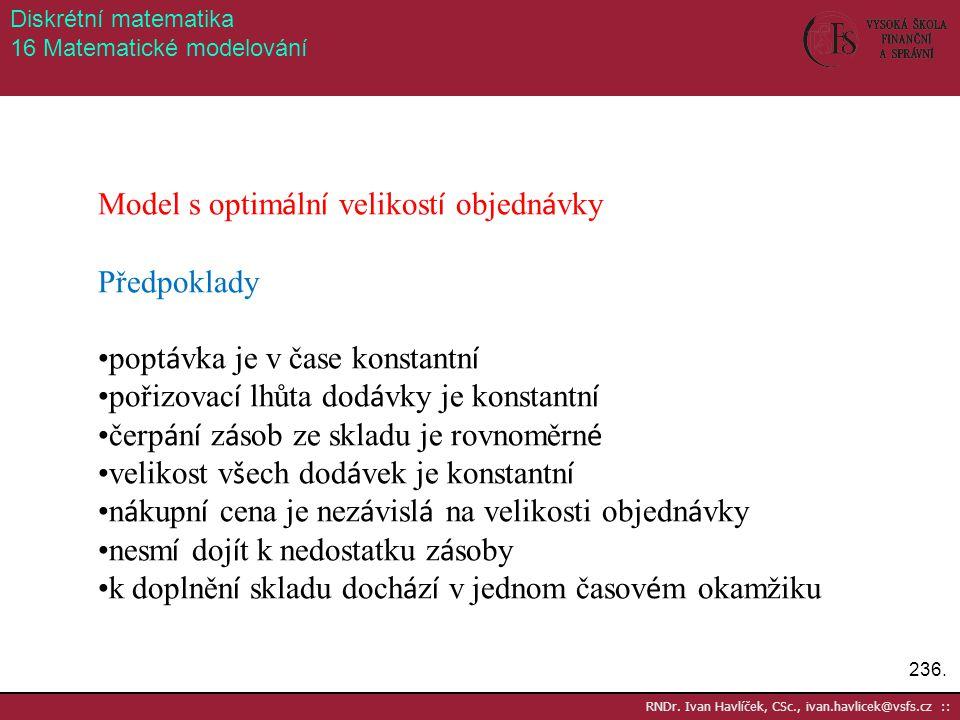 236. RNDr. Ivan Havlíček, CSc., ivan.havlicek@vsfs.cz :: Diskrétní matematika 16 Matematické modelování Model s optim á ln í velikost í objedn á vky P