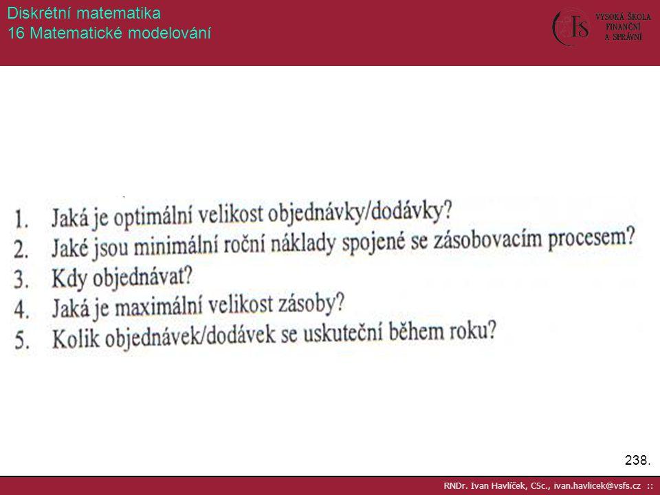 238. RNDr. Ivan Havlíček, CSc., ivan.havlicek@vsfs.cz :: Diskrétní matematika 16 Matematické modelování