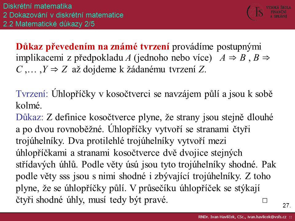 27. RNDr. Ivan Havlíček, CSc., ivan.havlicek@vsfs.cz :: Diskrétní matematika 2 Dokazování v diskrétní matematice 2.2 Matematické důkazy 2/5 Důkaz přev