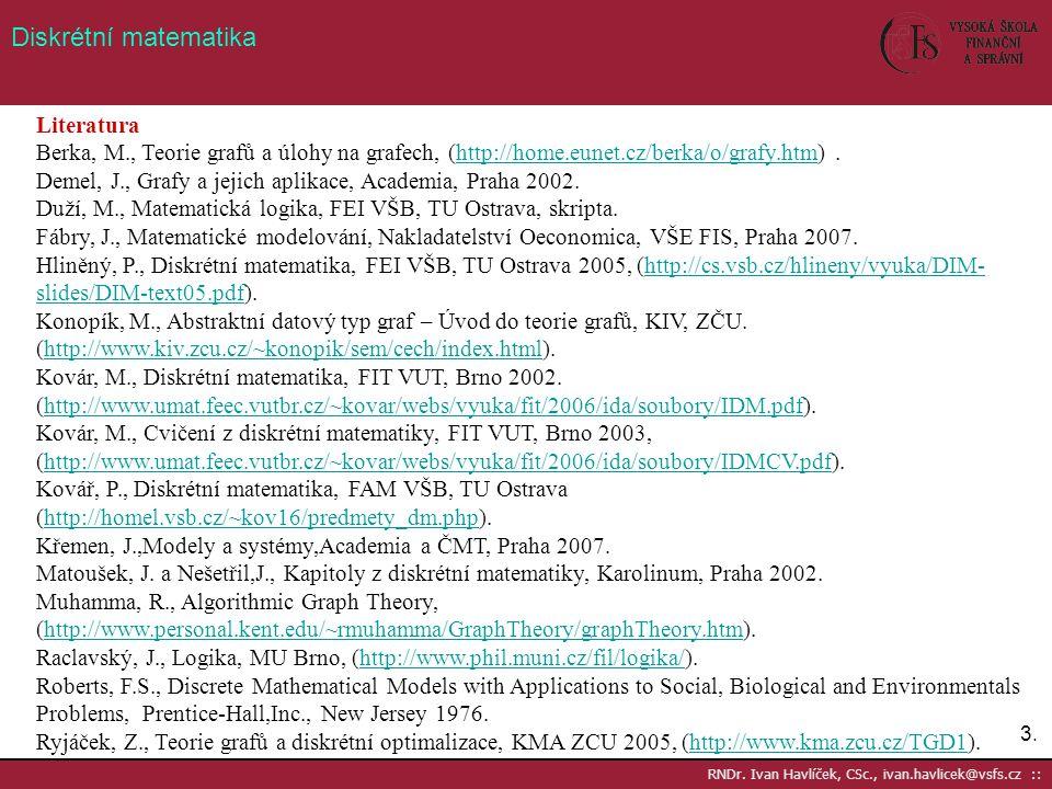 3.3. RNDr. Ivan Havlíček, CSc., ivan.havlicek@vsfs.cz :: Diskrétní matematika Literatura Berka, M., Teorie grafů a úlohy na grafech, (http://home.eune