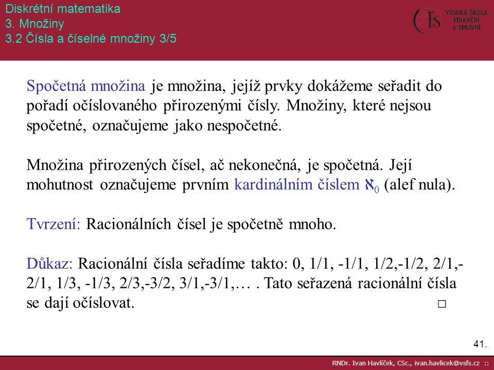 41. RNDr. Ivan Havlíček, CSc., ivan.havlicek@vsfs.cz :: Diskrétní matematika 3. Množiny 3.2 Čísla a číselné množiny 3/5 Spočetná množina je množina, j