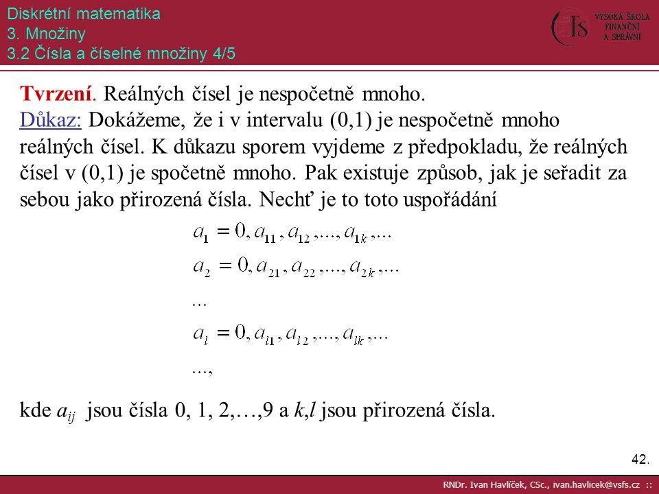 42. RNDr. Ivan Havlíček, CSc., ivan.havlicek@vsfs.cz :: Diskrétní matematika 3. Množiny 3.2 Čísla a číselné množiny 4/5 Tvrzení. Reálných čísel je nes