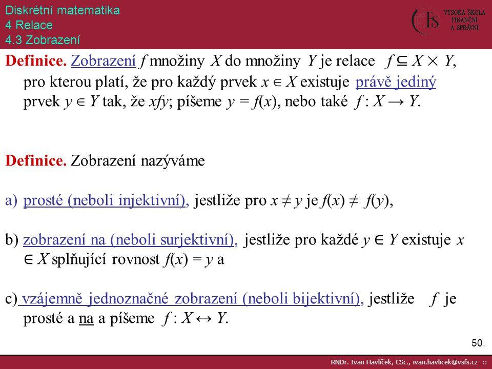 50. RNDr. Ivan Havlíček, CSc., ivan.havlicek@vsfs.cz :: Diskrétní matematika 4 Relace 4.3 Zobrazení Definice. Zobrazení f množiny X do množiny Y je re