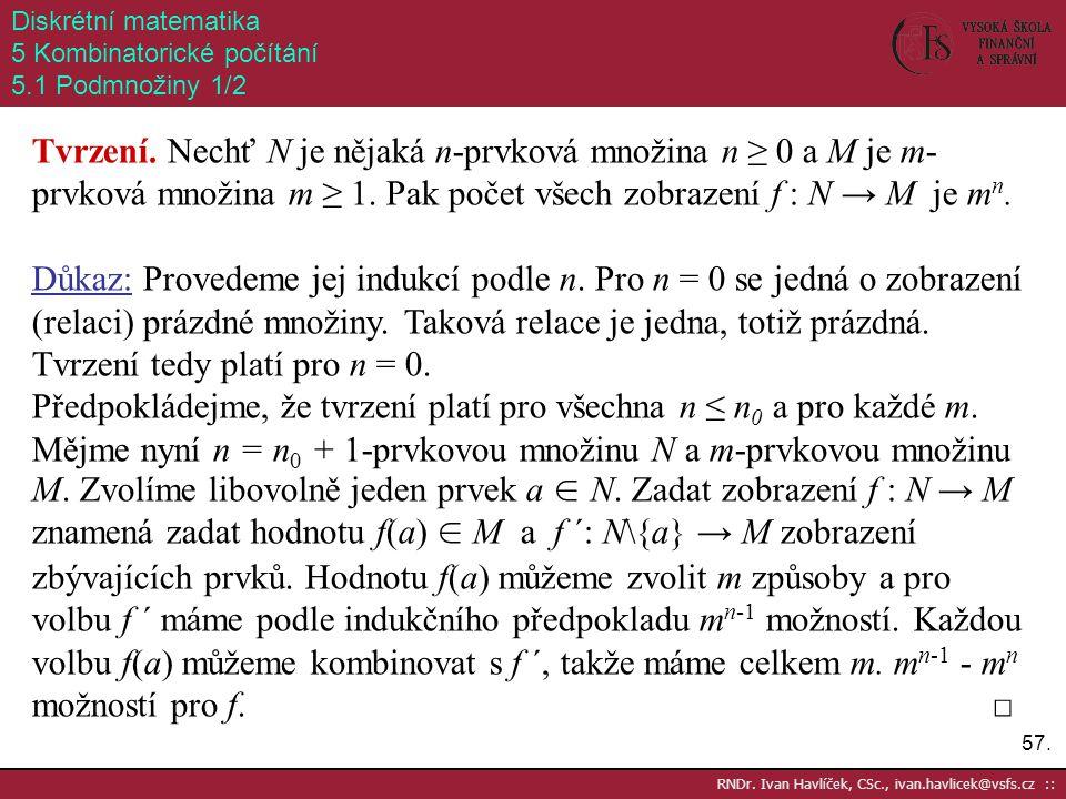 57. RNDr. Ivan Havlíček, CSc., ivan.havlicek@vsfs.cz :: Diskrétní matematika 5 Kombinatorické počítání 5.1 Podmnožiny 1/2 Tvrzení. Nechť N je nějaká n