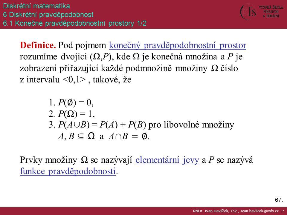 67. RNDr. Ivan Havlíček, CSc., ivan.havlicek@vsfs.cz :: Diskrétní matematika 6 Diskrétní pravděpodobnost 6.1 Konečné pravděpodobnostní prostory 1/2 De