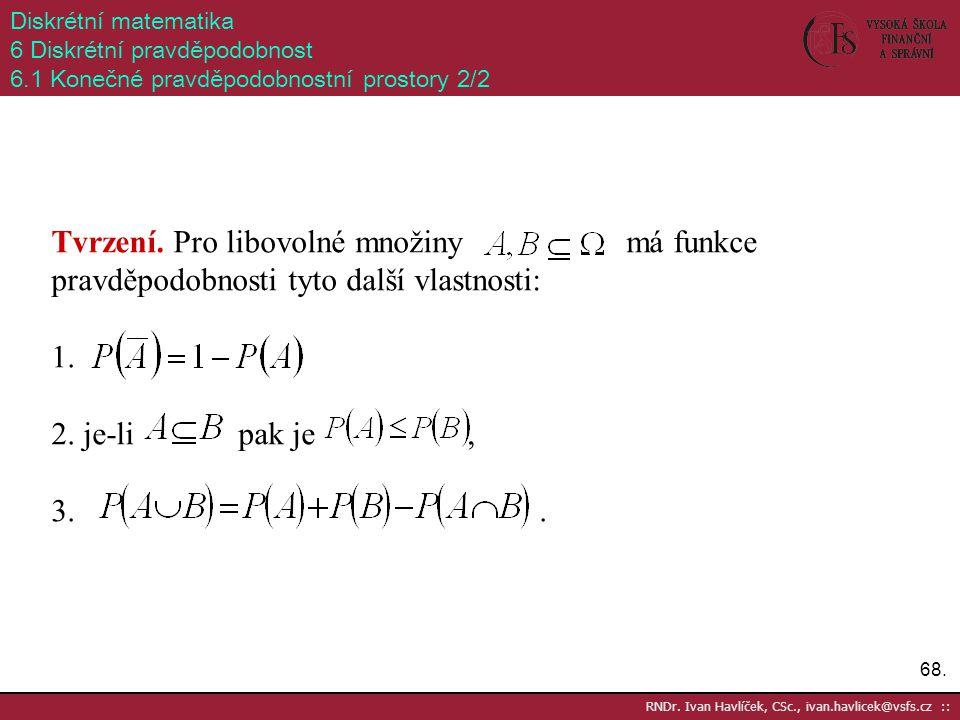 68. RNDr. Ivan Havlíček, CSc., ivan.havlicek@vsfs.cz :: Diskrétní matematika 6 Diskrétní pravděpodobnost 6.1 Konečné pravděpodobnostní prostory 2/2 Tv