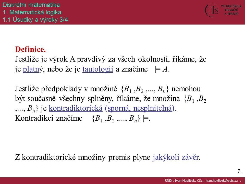 7.7. RNDr. Ivan Havlíček, CSc., ivan.havlicek@vsfs.cz :: Diskrétní matematika 1. Matematická logika 1.1 Úsudky a výroky 3/4 Definice. Jestliže je výro