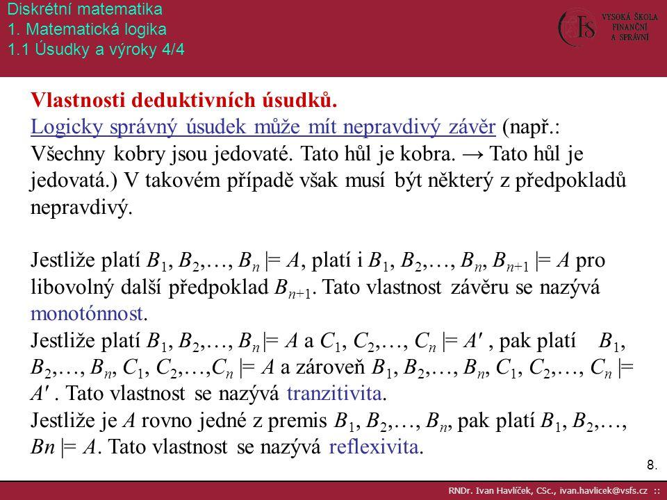 8.8. RNDr. Ivan Havlíček, CSc., ivan.havlicek@vsfs.cz :: Diskrétní matematika 1. Matematická logika 1.1 Úsudky a výroky 4/4 Vlastnosti deduktivních ús