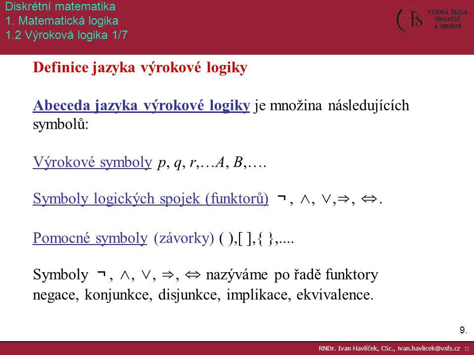9.9. RNDr. Ivan Havlíček, CSc., ivan.havlicek@vsfs.cz :: Diskrétní matematika 1. Matematická logika 1.2 Výroková logika 1/7 Definice jazyka výrokové l