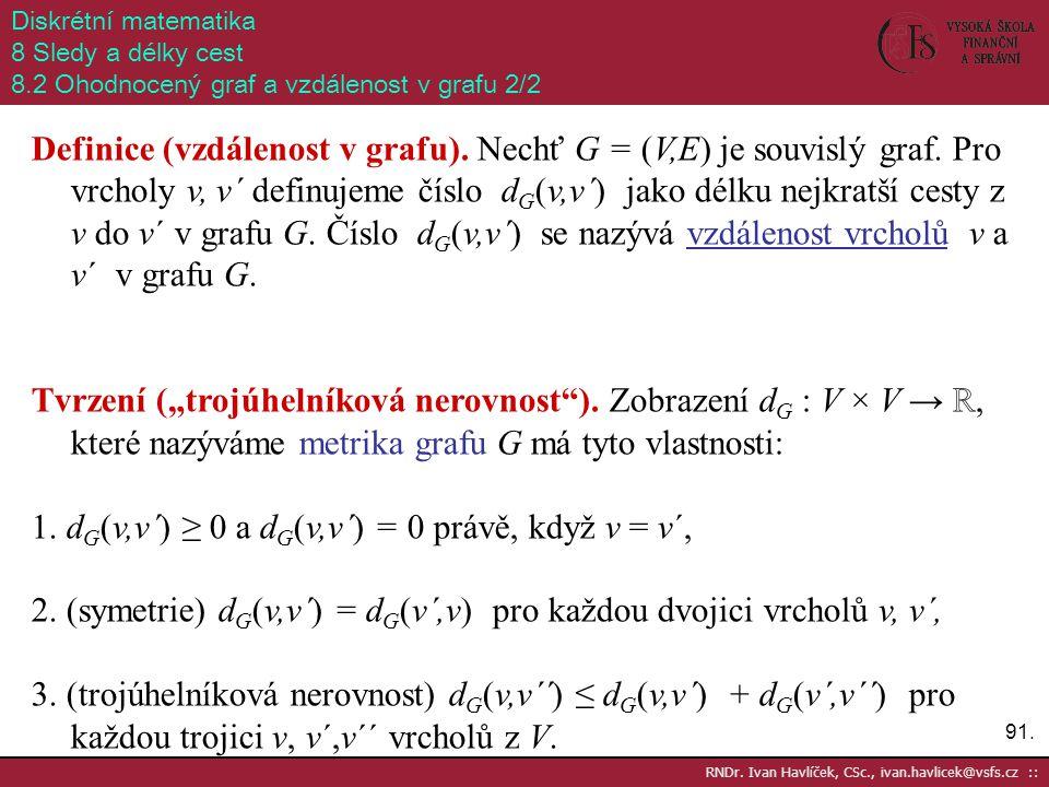 91. RNDr. Ivan Havlíček, CSc., ivan.havlicek@vsfs.cz :: Diskrétní matematika 8 Sledy a délky cest 8.2 Ohodnocený graf a vzdálenost v grafu 2/2 Definic