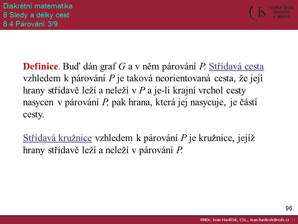 96. RNDr. Ivan Havlíček, CSc., ivan.havlicek@vsfs.cz :: Diskrétní matematika 8 Sledy a délky cest 8.4 Párování 3/9 Definice. Buď dán graf G a v něm pá