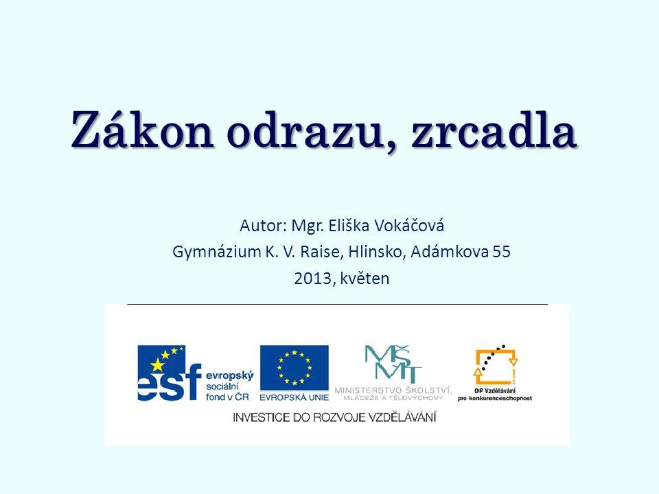 Zákon odrazu, zrcadla Autor: Mgr. Eliška Vokáčová Gymnázium K. V. Raise, Hlinsko, Adámkova 55 2013, květen