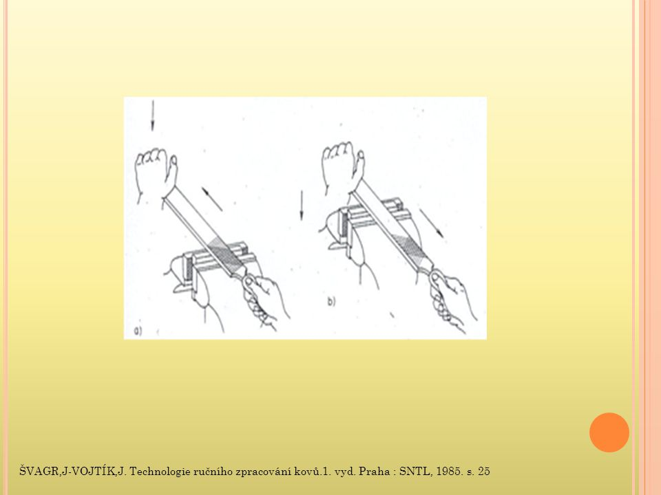 P ILOVÁNÍ ROVINNÝCH PLOCH Při pilování rovinných ploch měníme postupně směr pilování (šikmo, potom kolmo k délce a nakonec opačným směrem), abychom viděli, kde pilník zabírá.