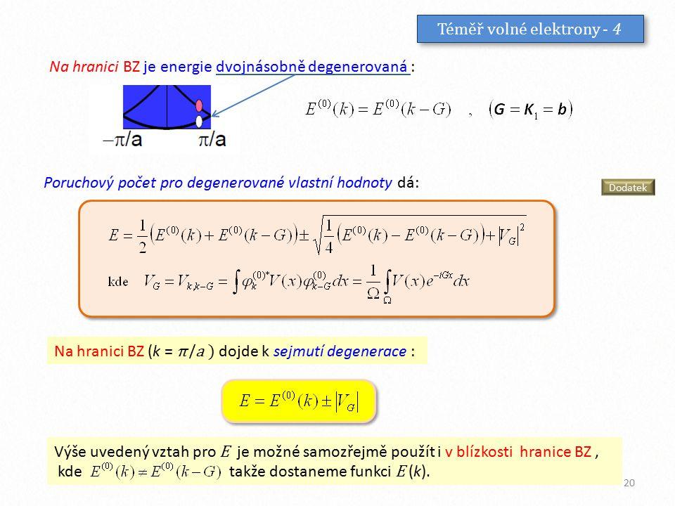 Téměř volné elektrony - 4 Na hranici BZ je energie dvojnásobně degenerovaná : Poruchový počet pro degenerované vlastní hodnoty dá: Na hranici BZ (k =