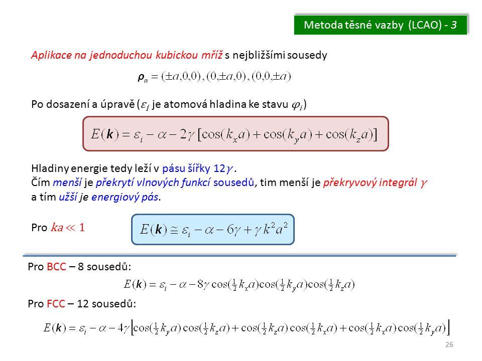 26 Metoda těsné vazby (LCAO) - 3 Aplikace na jednoduchou kubickou mříž s nejbližšími sousedy Po dosazení a úpravě ( ε i je atomová hladina ke stavu φ