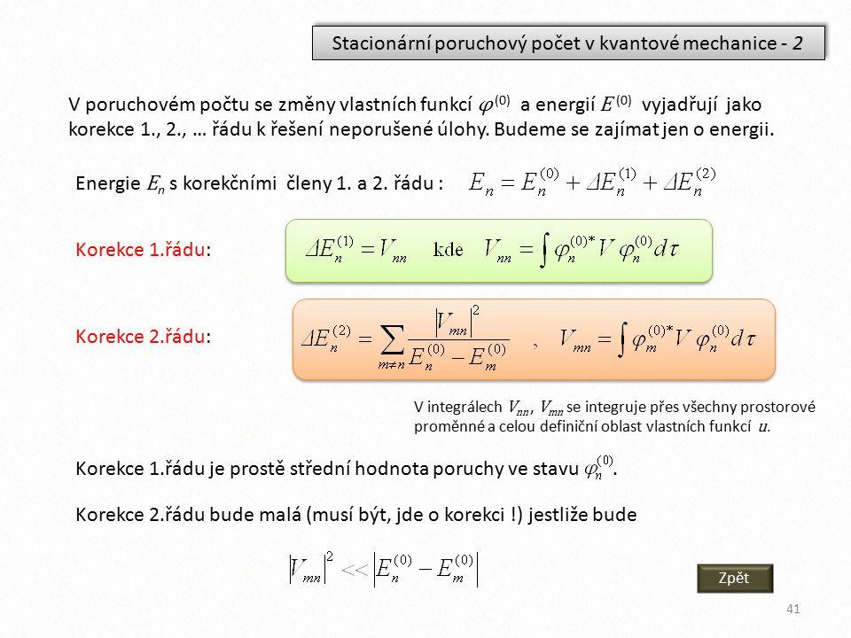 Stacionární poruchový počet v kvantové mechanice - 2 V poruchovém počtu se změny vlastních funkcí φ (0) a energií E (0) vyjadřují jako korekce 1., 2.,
