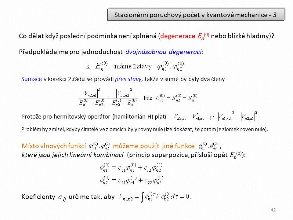 Stacionární poruchový počet v kvantové mechanice - 3 Co dělat když poslední podmínka není splněná (degenerace E n (0) nebo blízké hladiny)? Předpoklád
