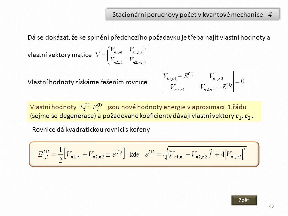 Stacionární poruchový počet v kvantové mechanice - 4 Dá se dokázat, že ke splnění předchozího požadavku je třeba najít vlastní hodnoty a vlastní vekto