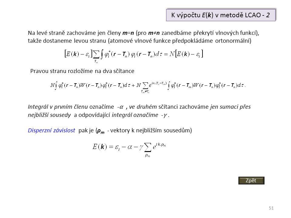 51 K výpočtu E(k) v metodě LCAO - 2 Na levé straně zachováme jen členy m=n (pro m≠n zanedbáme překrytí vlnových funkcí), takže dostaneme levou stranu