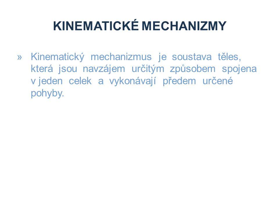 KINEMATICKÉ MECHANIZMY »Kinematický mechanizmus je soustava těles, která jsou navzájem určitým způsobem spojena v jeden celek a vykonávají předem urče
