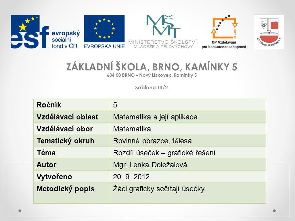 ZÁKLADNÍ ŠKOLA, BRNO, KAMÍNKY 5 634 00 BRNO – Nový Lískovec, Kamínky 5 Šablona III/2 Ročník5.