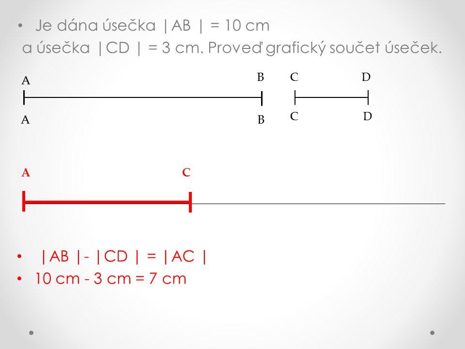 Je dána úsečka |AB | = 10 cm a úsečka |CD | = 3 cm.