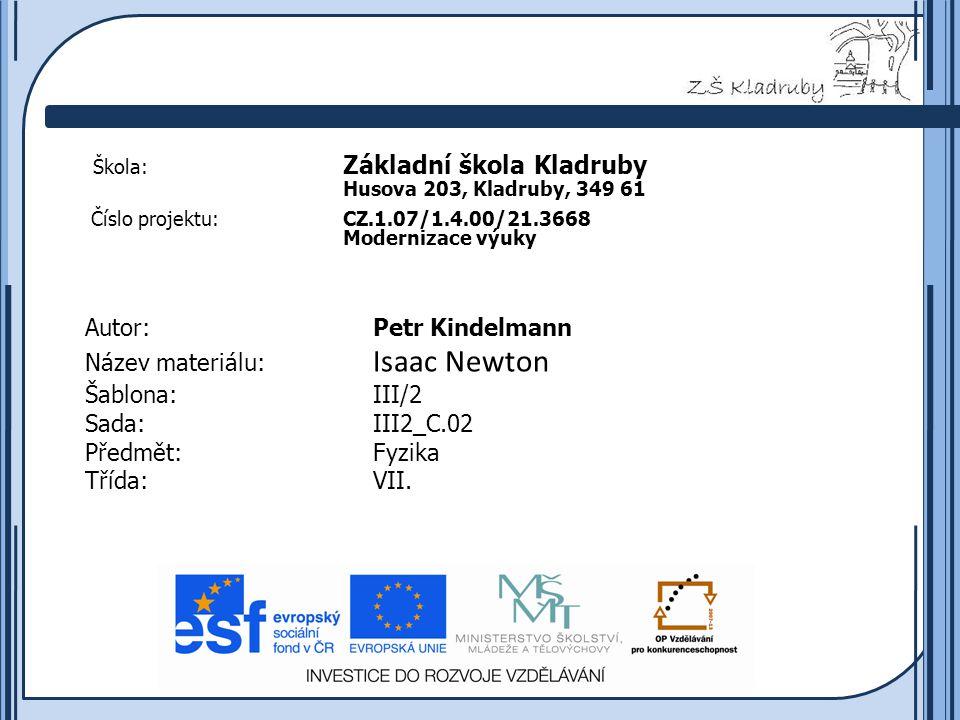 Základní škola Kladruby 2011  Anotace: Předmětem tohoto výukového materiálu je Isaac Newton.