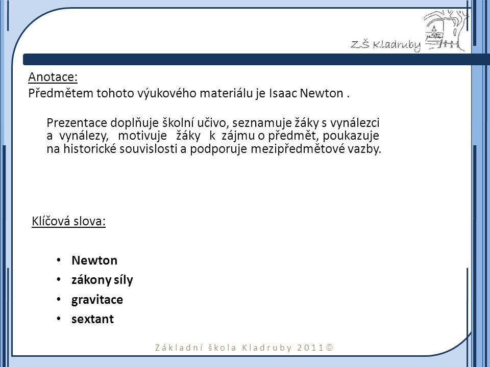 Základní škola Kladruby 2011  Anotace: Předmětem tohoto výukového materiálu je Isaac Newton. Prezentace doplňuje školní učivo, seznamuje žáky s vynál
