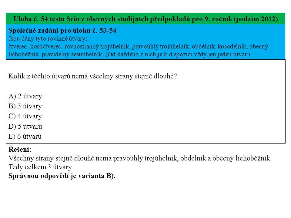 Úloha č. 54 testu Scio z obecných studijních předpokladů pro 9. ročník (podzim 2012) Kolik z těchto útvarů nemá všechny strany stejně dlouhé? A) 2 útv