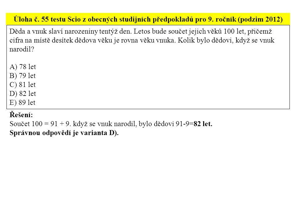 Úloha č. 55 testu Scio z obecných studijních předpokladů pro 9. ročník (podzim 2012) Děda a vnuk slaví narozeniny tentýž den. Letos bude součet jejich