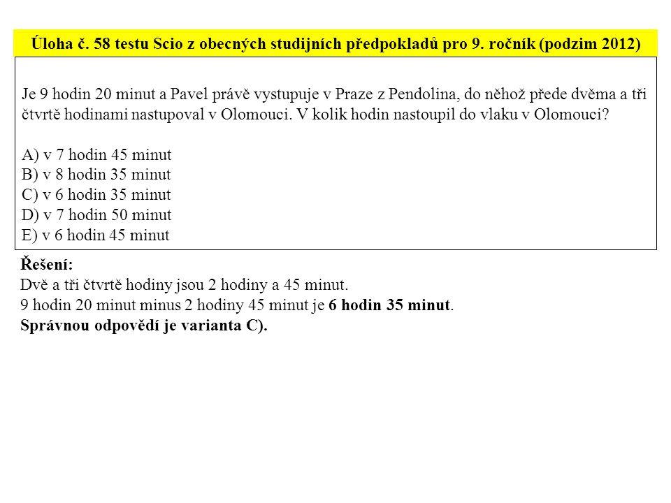 Úloha č. 58 testu Scio z obecných studijních předpokladů pro 9. ročník (podzim 2012) Je 9 hodin 20 minut a Pavel právě vystupuje v Praze z Pendolina,