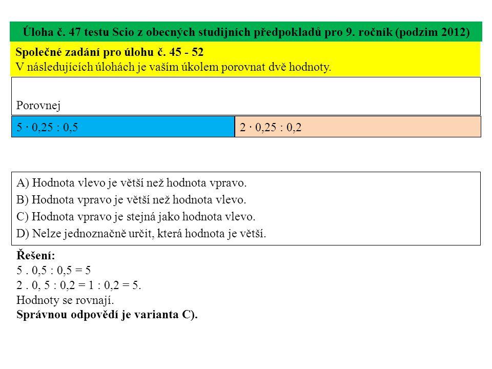 Úloha č. 47 testu Scio z obecných studijních předpokladů pro 9. ročník (podzim 2012) Společné zadání pro úlohu č. 45 - 52 V následujících úlohách je v