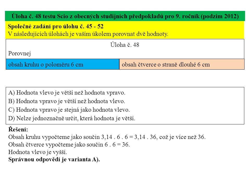 Úloha č. 48 testu Scio z obecných studijních předpokladů pro 9. ročník (podzim 2012) Společné zadání pro úlohu č. 45 - 52 V následujících úlohách je v