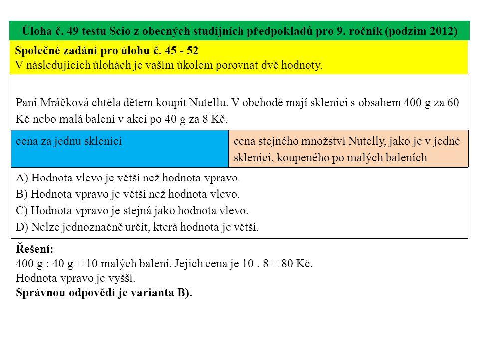 Úloha č. 49 testu Scio z obecných studijních předpokladů pro 9. ročník (podzim 2012) Společné zadání pro úlohu č. 45 - 52 V následujících úlohách je v