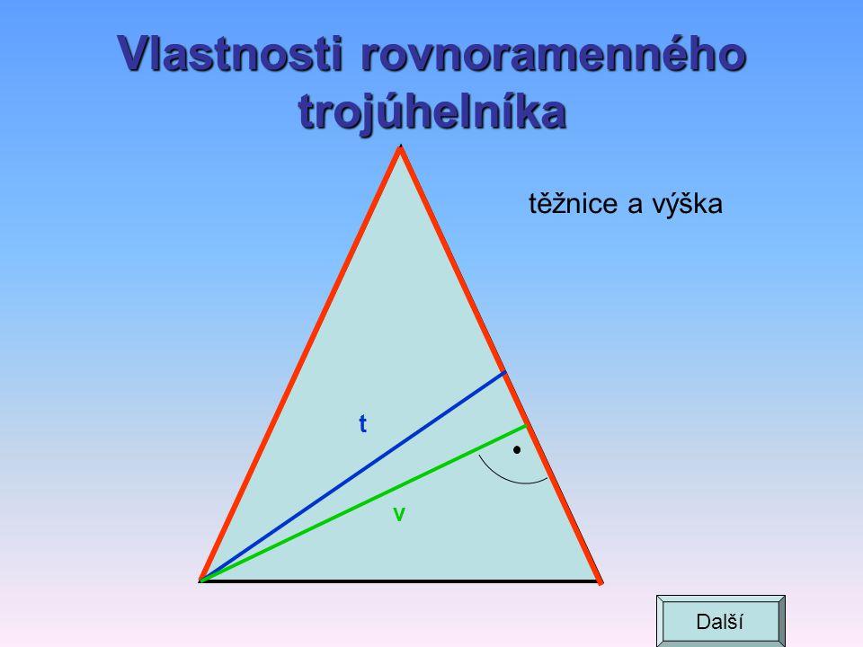 Vlastnosti rovnoramenného trojúhelníka t = v těžnice a výška