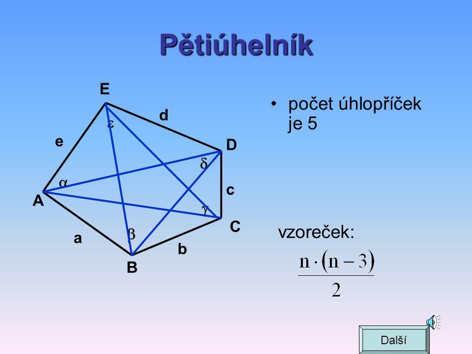 Pětiúhelník  +  +  +  +  = 540° A B C D a b c e     E d  vzoreček: (n – 2).180° Další
