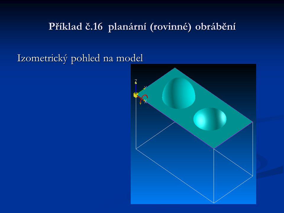 Příklad č.16 planární (rovinné) obrábění Izometrický pohled na model