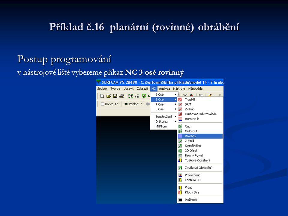 Příklad č.16 planární (rovinné) obrábění Postup programování v nástrojové liště vybereme příkaz NC 3 osé rovinný