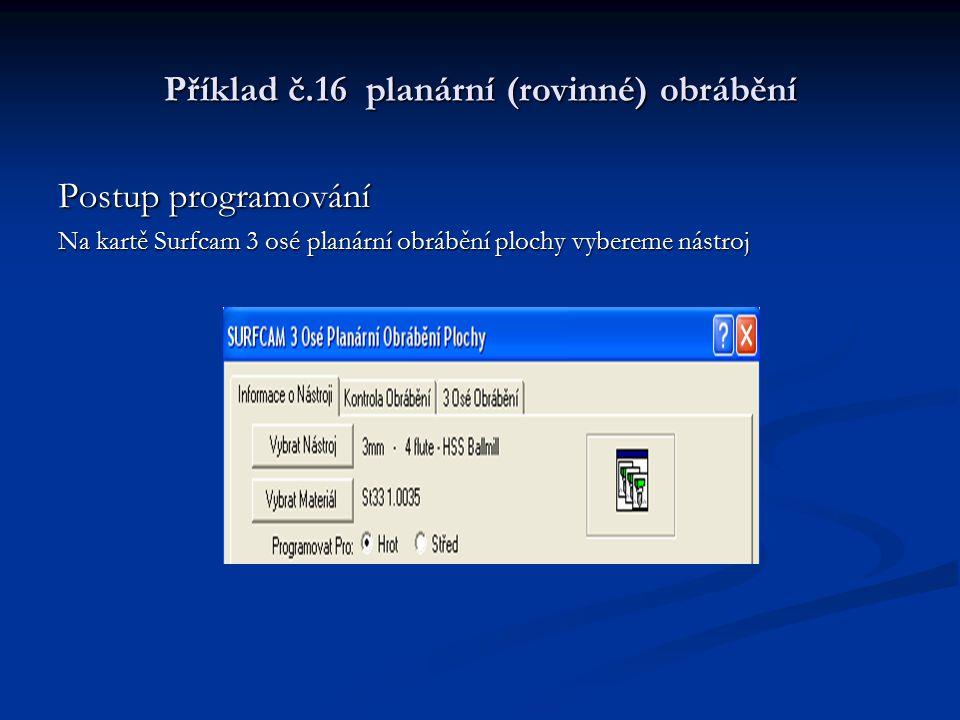 Příklad č.16 planární (rovinné) obrábění Postup programování Vygenerujeme dráhy nástroje