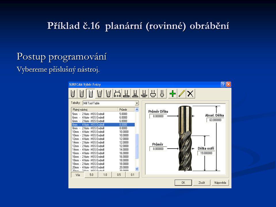 Příklad č.16 planární (rovinné) obrábění Postup programování Nastavíme parametry na kartě Kontrola Obrábění
