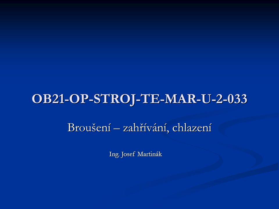 OB21-OP-STROJ-TE-MAR-U-2-033 Broušení – zahřívání, chlazení Ing. Josef Martinák