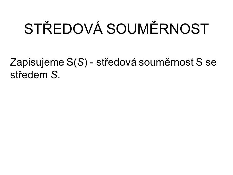 STŘEDOVÁ SOUMĚRNOST Zapisujeme S(S) - středová souměrnost S se středem S.