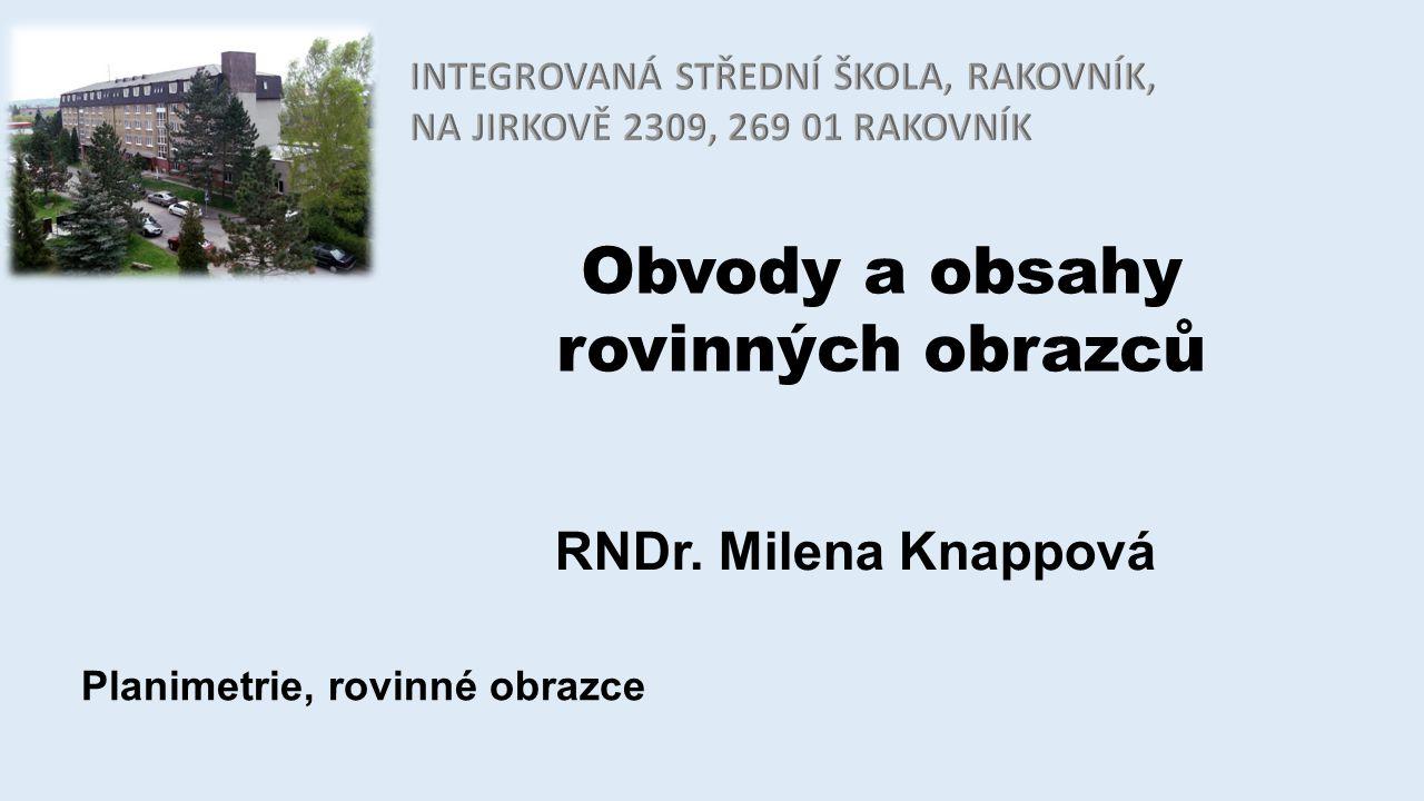 Obvody a obsahy rovinných obrazců RNDr. Milena Knappová Planimetrie, rovinné obrazce