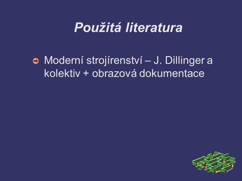 Použitá literatura ➲ Moderní strojírenství – J. Dillinger a kolektiv + obrazová dokumentace