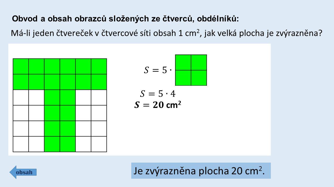 Obvod a obsah obrazců složených ze čtverců, obdélníků: obsah Má-li jeden čtvereček v čtvercové síti obsah 1 cm 2, jak velká plocha je zvýrazněna? Je z