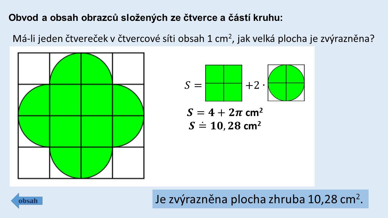 Obvod a obsah obrazců složených ze čtverce a částí kruhu: obsah Má-li jeden čtvereček v čtvercové síti obsah 1 cm 2, jak velká plocha je zvýrazněna? J