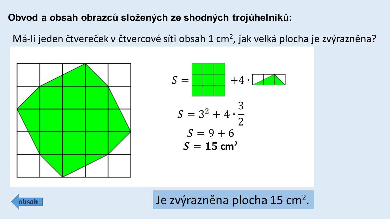 Obvod a obsah obrazců složených ze shodných trojúhelníků : obsah Má-li jeden čtvereček v čtvercové síti obsah 1 cm 2, jak velká plocha je zvýrazněna?