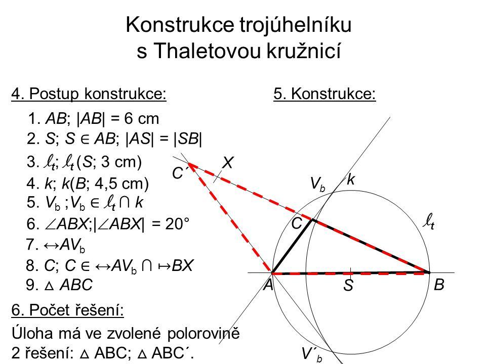 Konstrukce trojúhelníku s Thaletovou kružnicí 4. Postup konstrukce: 1. AB; |AB| = 6 cm 3. l t ; l t (S; 3 cm) 4. k; k(B; 4,5 cm) 5. V b ;V b ∈ l t ∩ k