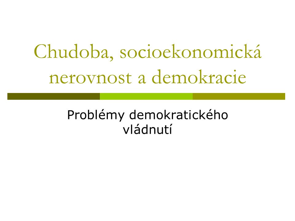 Chudoba, socioekonomická nerovnost a demokracie Problémy demokratického vládnutí